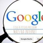 O Que as Pessoas procuram mais na Internet artigo